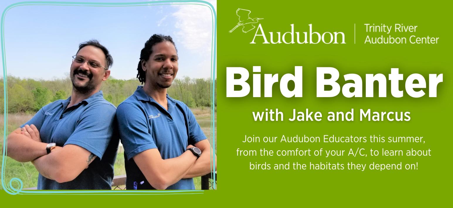 Trinity River Audubon Center - Bird Banter With Jake And Marcus